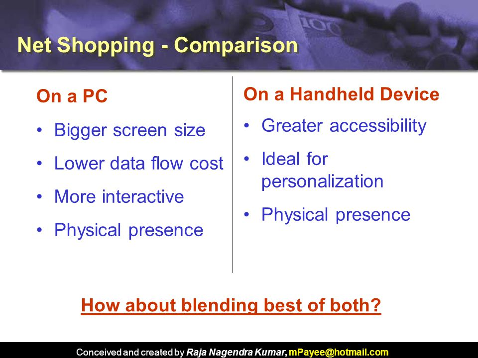 Conceived and created by Raja Nagendra Kumar, mPayee@hotmail.com Net Shopping - Comparison How about blending best of both.