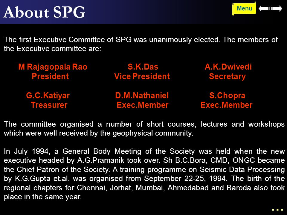 About SPG The first Executive Committee of SPG was unanimously elected. The members of the Executive committee are: M Rajagopala Rao S.K.Das A.K.Dwive