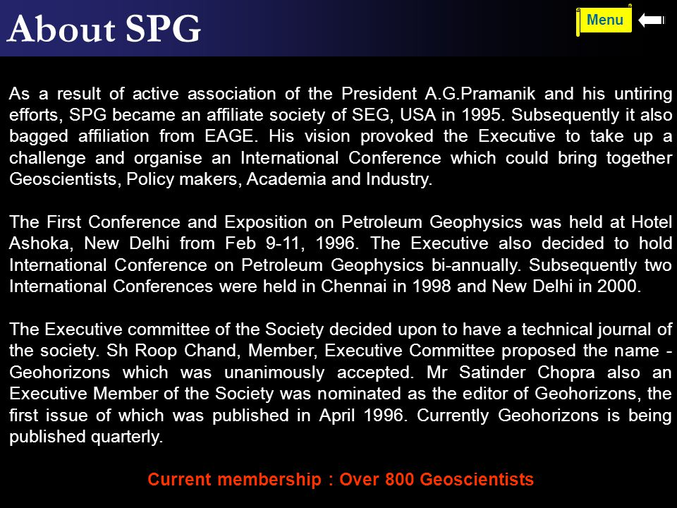 About SPG As a result of active association of the President A.G.Pramanik and his untiring efforts, SPG became an affiliate society of SEG, USA in 1995.