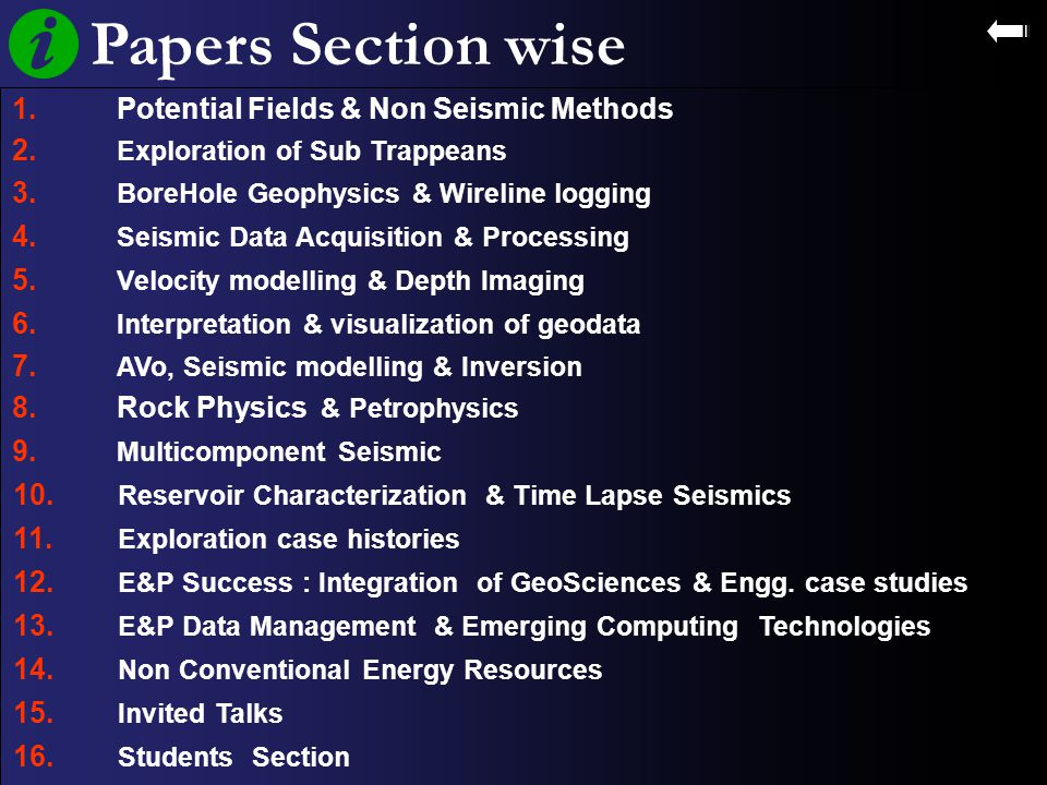 Papers Section wise 1. Potential Fields & Non Seismic Methods 2. Exploration of Sub Trappeans 3. BoreHole Geophysics & Wireline logging 4. Seismic Dat
