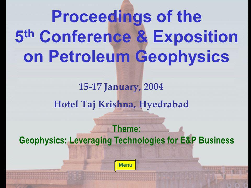 15-17 January, 2004 Hotel Taj Krishna, Hyedrabad Theme: Geophysics: Leveraging Technologies for E&P Business Proceedings of the 5 th Conference & Exposition on Petroleum Geophysics Menu