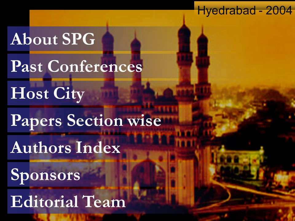 About SPG Host City Papers Section wise Authors Index Sponsors Past Conferences Editorial Team Hyedrabad - 2004