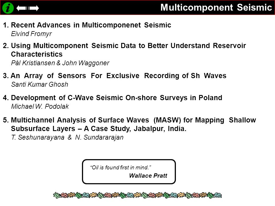 Multicomponent Seismic 1. Recent Advances in Multicomponenet Seismic Eivind Fromyr 2. Using Multicomponent Seismic Data to Better Understand Reservoir
