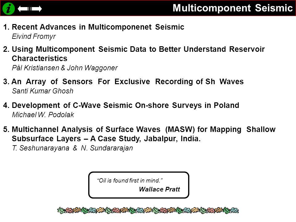 Multicomponent Seismic 1.Recent Advances in Multicomponenet Seismic Eivind Fromyr 2.