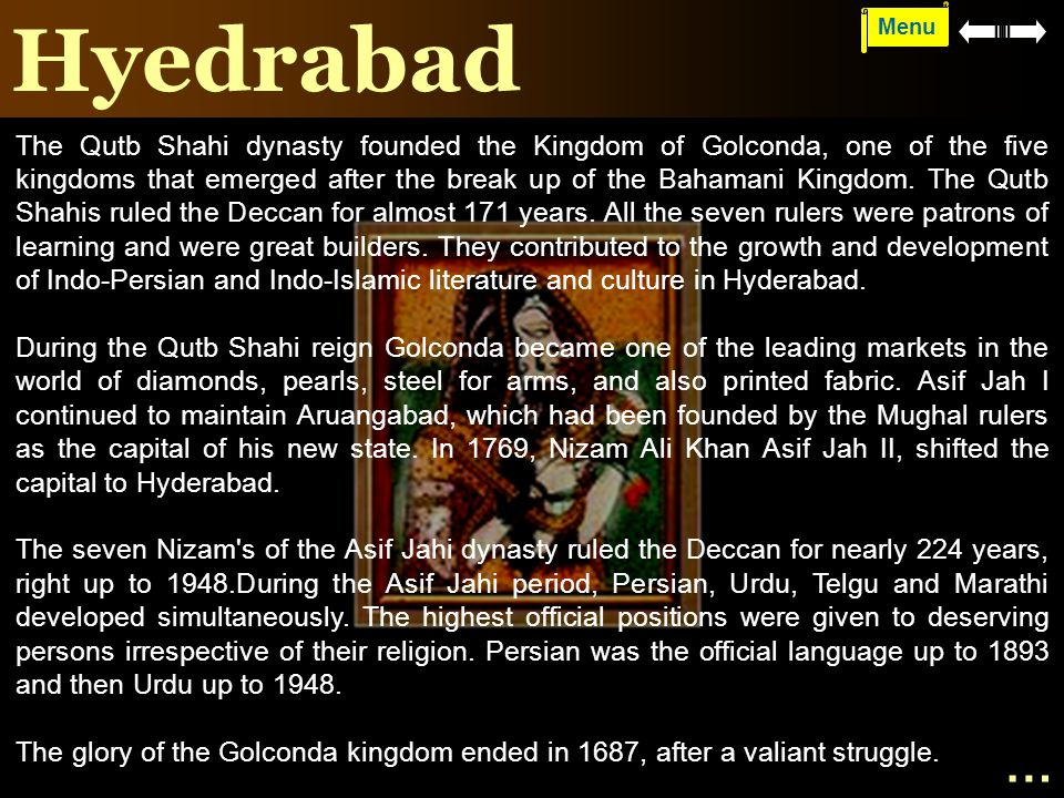 Hyedrabad The Qutb Shahi dynasty founded the Kingdom of Golconda, one of the five kingdoms that emerged after the break up of the Bahamani Kingdom. Th