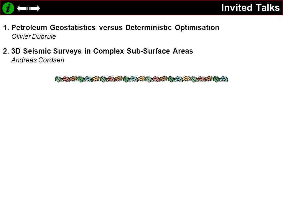 Invited Talks 1.Petroleum Geostatistics versus Deterministic Optimisation Olivier Dubrule 2.