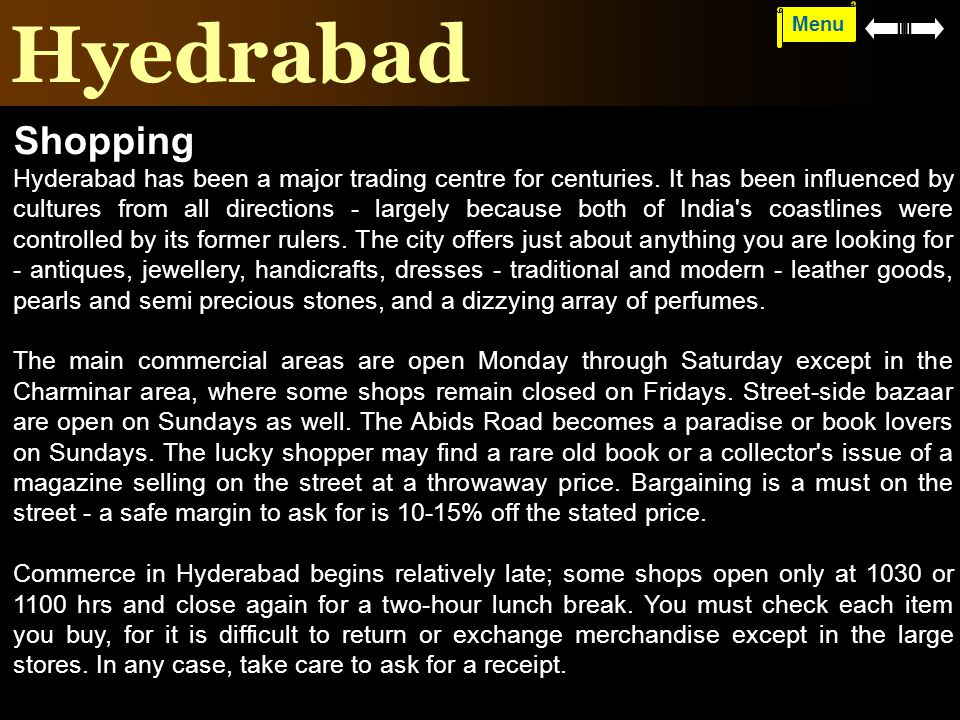Hyedrabad Menu Shopping Hyderabad has been a major trading centre for centuries. It has been influenced by cultures from all directions - largely beca
