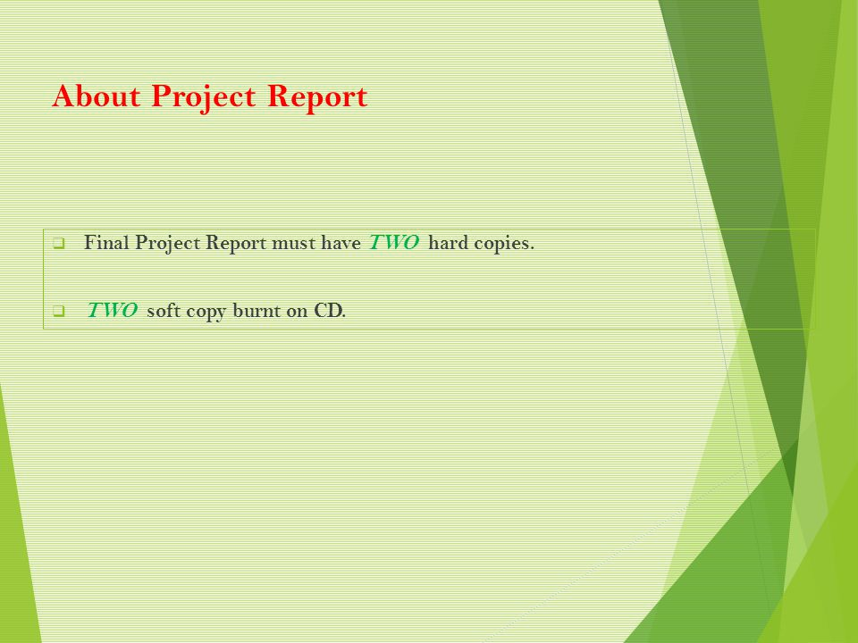 About Project Report  Final Project Report must have TWO hard copies.  TWO soft copy burnt on CD.