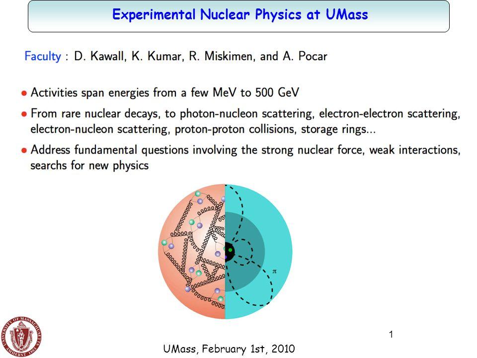 1 Experimental Nuclear Physics at UMass UMass, February 1st, 2010