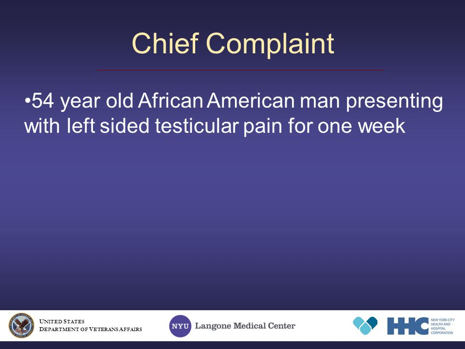 54 year old African American man presenting with left sided testicular pain for one week Chief Complaint U NITED S TATES D EPARTMENT OF V ETERANS A FFAIRS