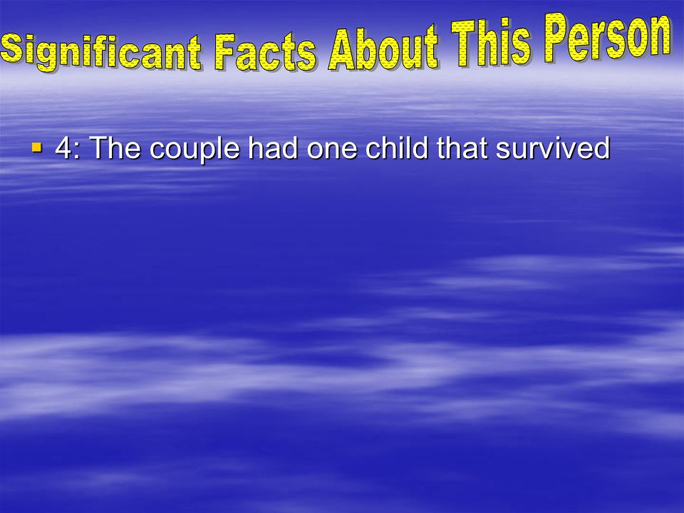  4: The couple had one child that survived