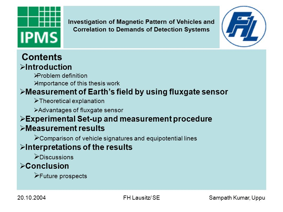 Sampath Kumar, Uppu Investigation of Magnetic Pattern of Vehicles and Correlation to Demands of Detection Systems 20.10.2004 FH Lausitz/ SE Interpretations of the results: Overlapping of Passat on the signature: