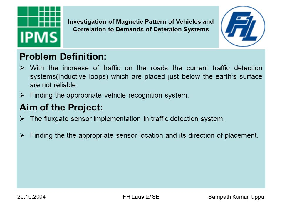 Sampath Kumar, Uppu Investigation of Magnetic Pattern of Vehicles and Correlation to Demands of Detection Systems 20.10.2004 FH Lausitz/ SE