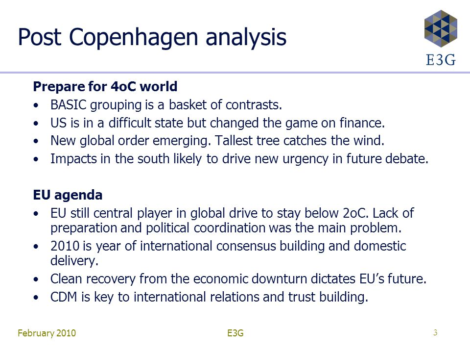 February 2010E3G3 Post Copenhagen analysis Prepare for 4oC world BASIC grouping is a basket of contrasts. US is in a difficult state but changed the g