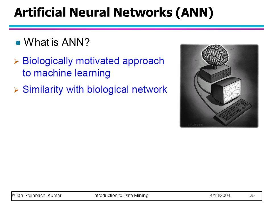 © Tan,Steinbach, Kumar Introduction to Data Mining 4/18/2004 18 Artificial Neural Networks (ANN) l What is ANN?