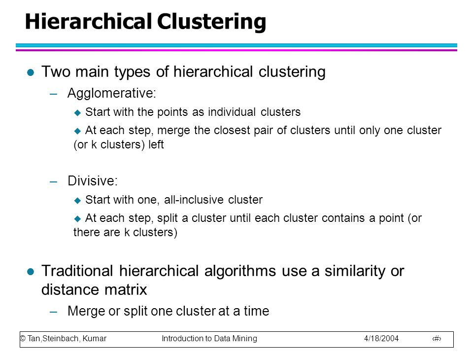 © Tan,Steinbach, Kumar Introduction to Data Mining 4/18/2004 25 Hierarchical Clustering: Group Average l Compromise between Single and Complete Link l Strengths –Less susceptible to noise and outliers l Limitations –Biased towards globular clusters