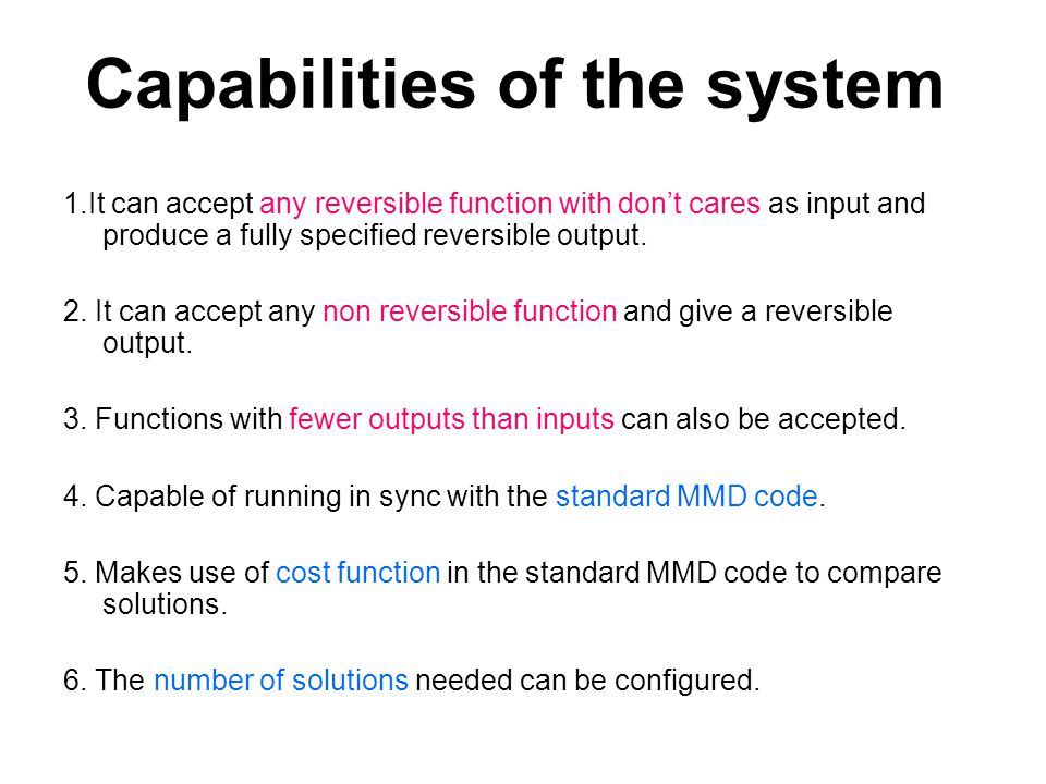 Capabilities of the system 1.It can accept any reversible function with don't cares as input and produce a fully specified reversible output. 2. It ca