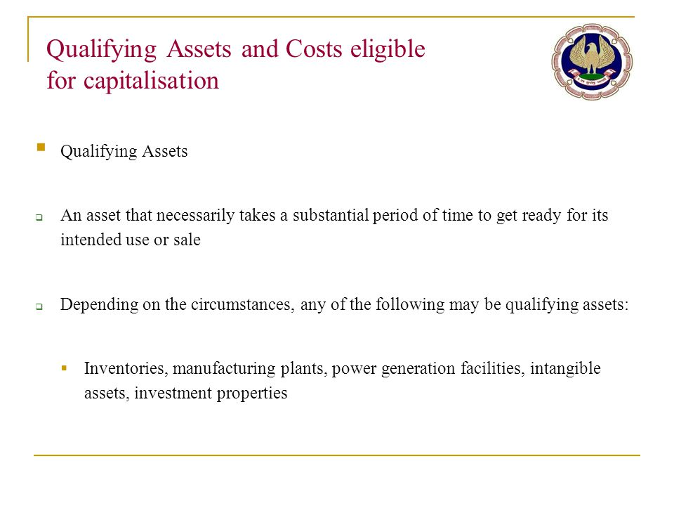 Qualifying Assets and Costs eligible for capitalisation  Qualifying Assets  An asset that necessarily takes a substantial period of time to get read