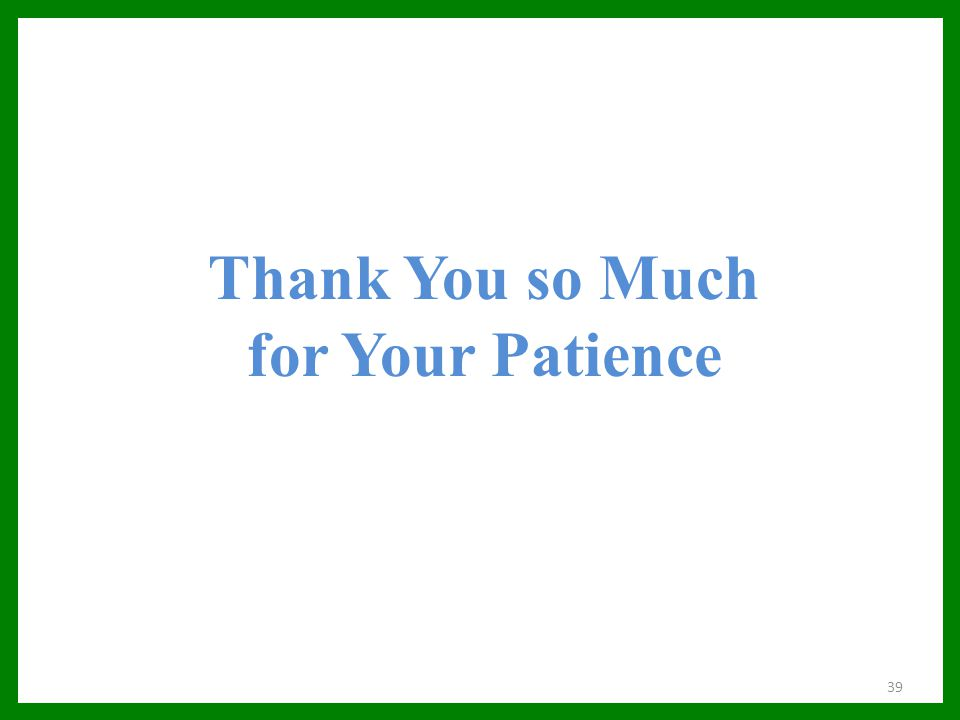 Thank You so Much for Your Patience 39