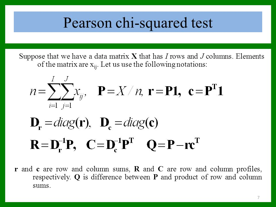 Pearson chi-squared test Suppose that we have a data matrix X that has I rows and J columns. Elements of the matrix are x ij. Let us use the following
