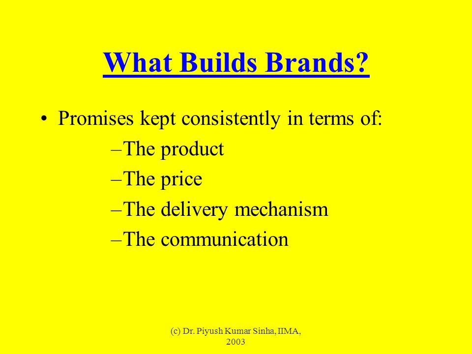 (c) Dr. Piyush Kumar Sinha, IIMA, 2003 What Builds Brands.