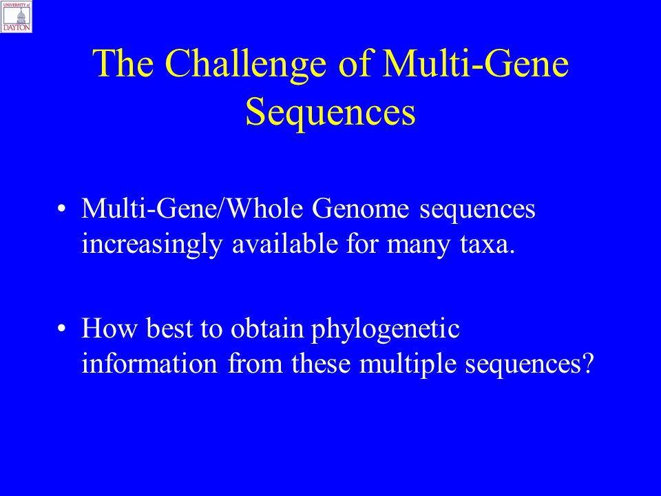 The Challenge of Multi-Gene Sequences Multi-Gene/Whole Genome sequences increasingly available for many taxa.