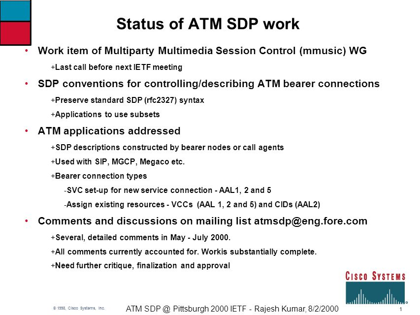 1 ATM SDP @ Pittsburgh 2000 IETF - Rajesh Kumar, 8/2/2000 © 1998, Cisco Systems, Inc. Status of ATM SDP work Work item of Multiparty Multimedia Sessio