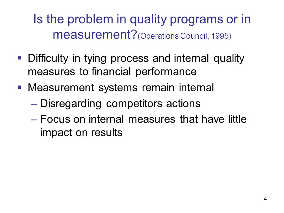 4  Difficulty in tying process and internal quality measures to financial performance  Measurement systems remain internal –Disregarding competitors actions –Focus on internal measures that have little impact on results