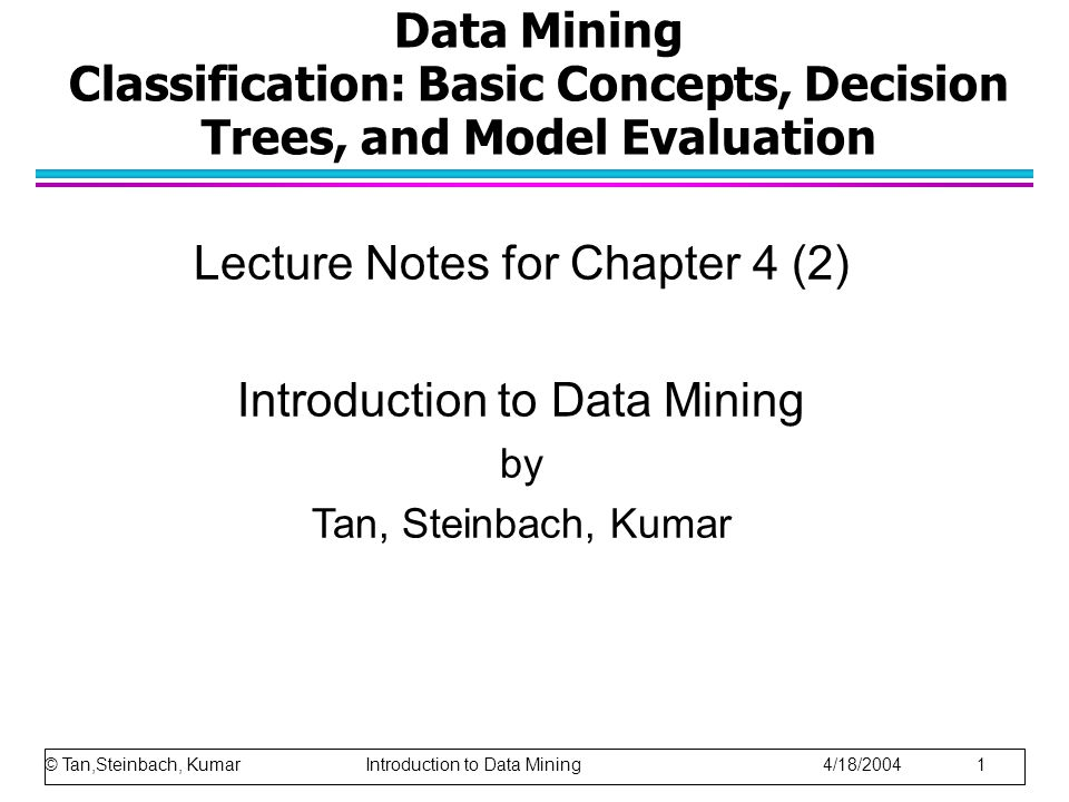 Data Mining Classification: Basic Concepts, Decision Trees, and Model Evaluation Lecture Notes for Chapter 4 (2) Introduction to Data Mining by Tan, S