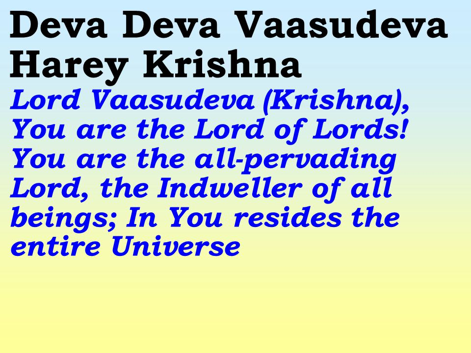 Deva Deva Vaasudeva Harey Krishna Lord Vaasudeva (Krishna), You are the Lord of Lords.