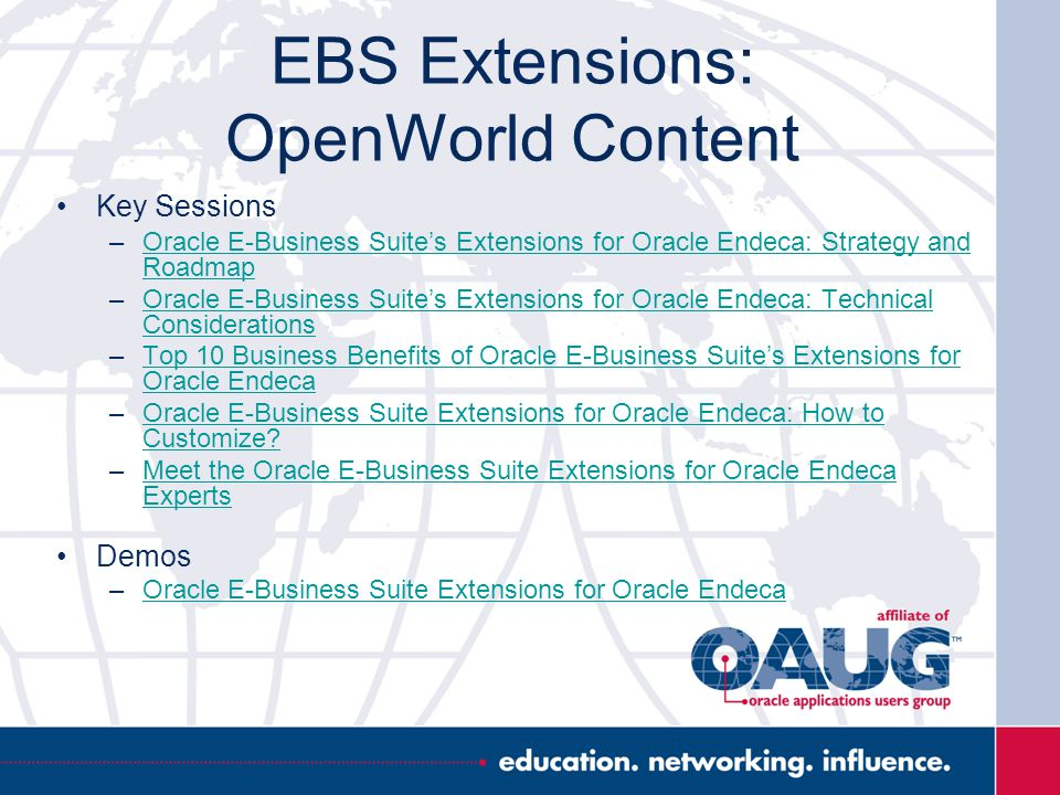 EBS Extensions: OpenWorld Content Key Sessions –Oracle E-Business Suite's Extensions for Oracle Endeca: Strategy and RoadmapOracle E-Business Suite's