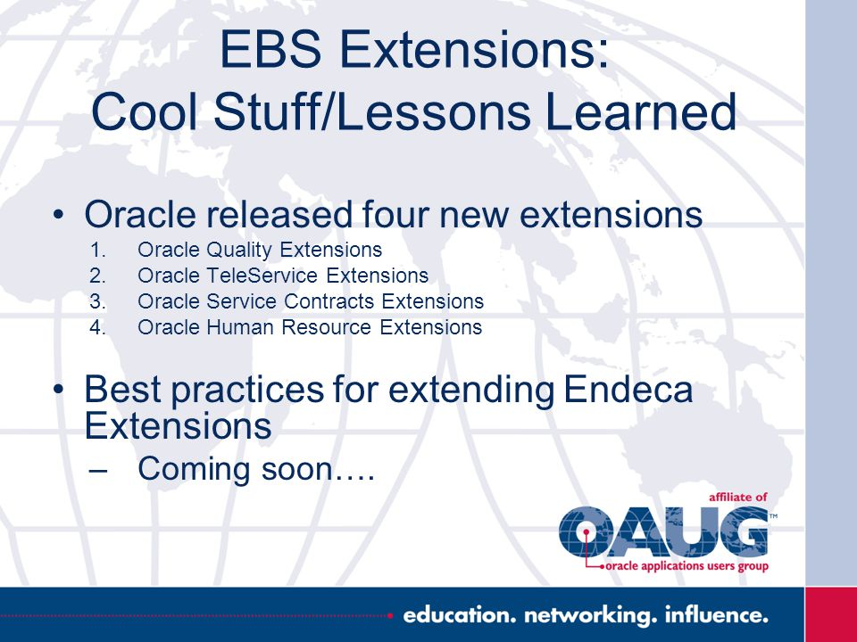 EBS Extensions: Cool Stuff/Lessons Learned Oracle released four new extensions 1.Oracle Quality Extensions 2.Oracle TeleService Extensions 3.Oracle Se