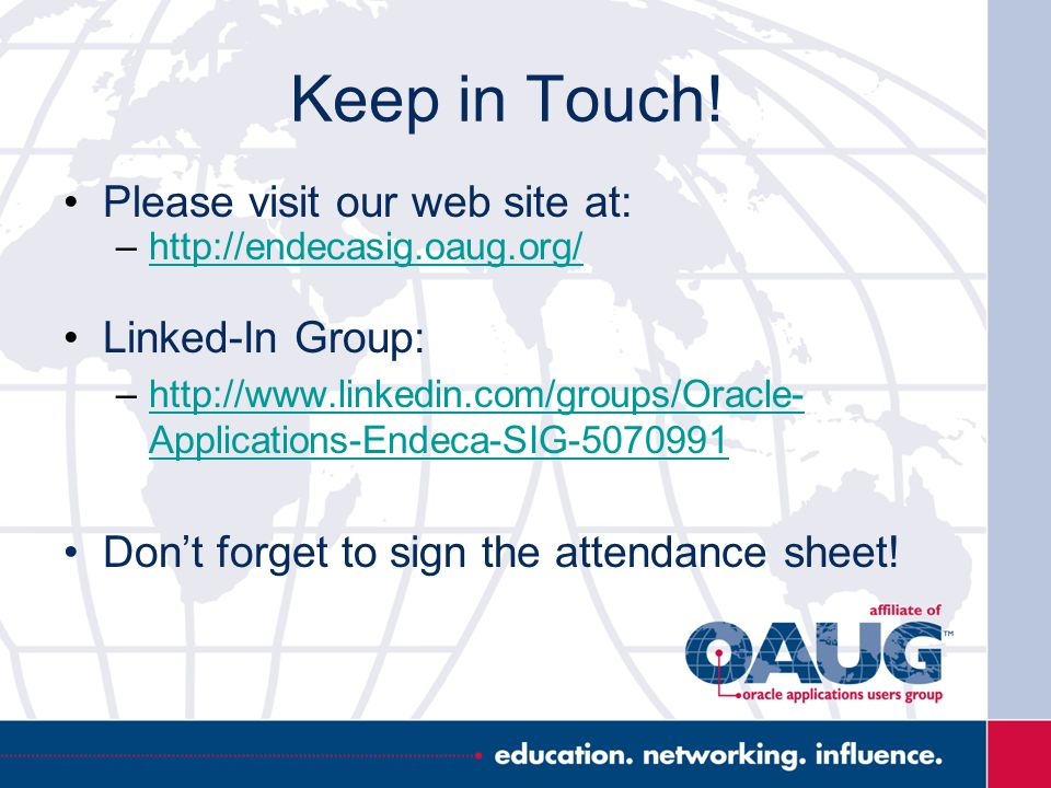 Keep in Touch! Please visit our web site at: –http://endecasig.oaug.org/http://endecasig.oaug.org/ Linked-In Group: –http://www.linkedin.com/groups/Or