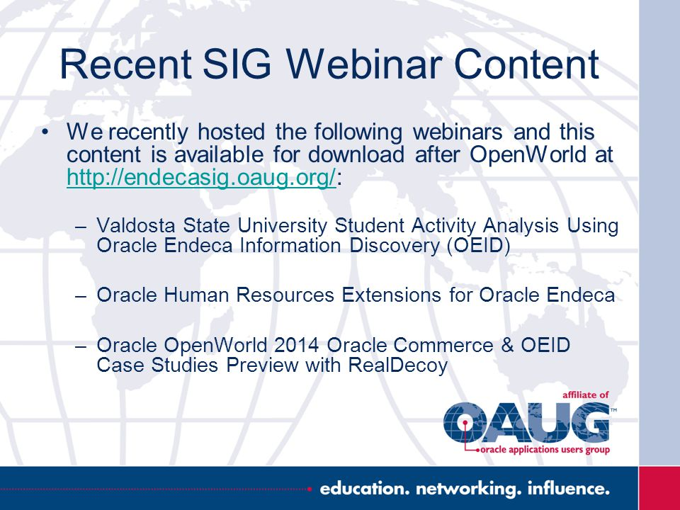 Recent SIG Webinar Content We recently hosted the following webinars and this content is available for download after OpenWorld at http://endecasig.oa
