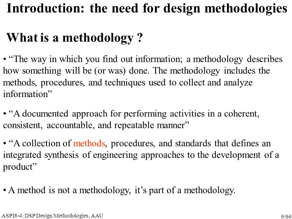 ASPI8-4: DSP Design Methodologies, AAU 9/66 The way in which you find out information; a methodology describes how something will be (or was) done.