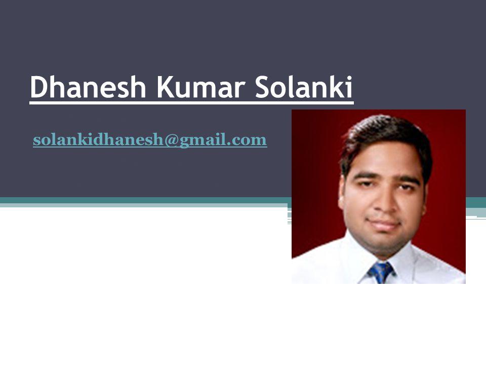 Dhanesh Kumar Solanki E 325 III-B, Khetri Nagar solankidhanesh@gmail.com Jhunjhunu, Rajasthan 01593-222966, 08283064909