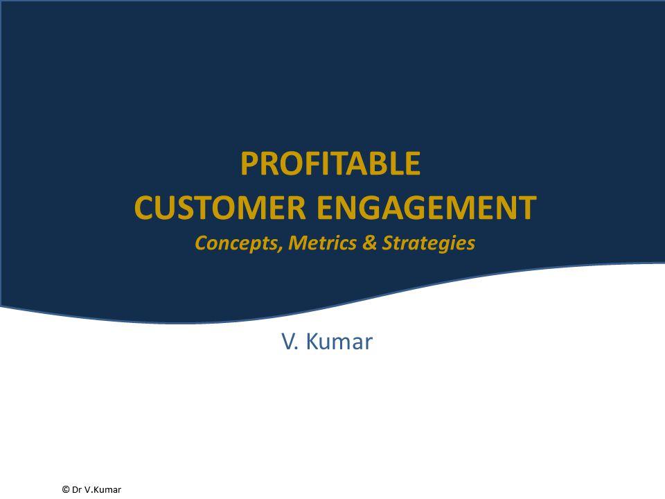 © Dr V.Kumar Instructor's Presentation Slides 2 Chapter 2 Metrics for Engaging Customers Chapter 2 Metrics for Engaging Customers