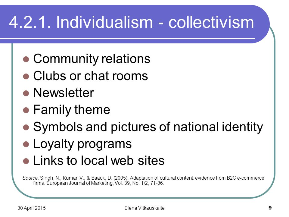 30 April 2015Elena Vitkauskaite 9 4.2.1. Individualism - collectivism Community relations Clubs or chat rooms Newsletter Family theme Symbols and pict