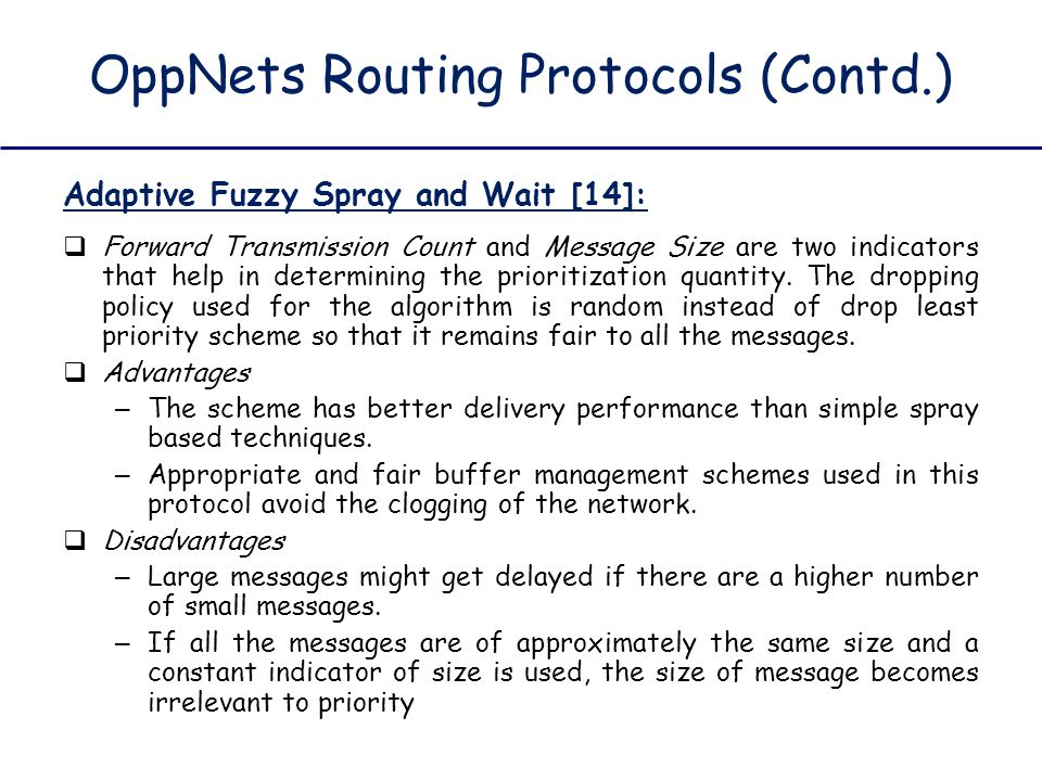 OppNets Routing Protocols (Contd.) Adaptive Fuzzy Spray and Wait [14]:  Forward Transmission Count and Message Size are two indicators that help in d