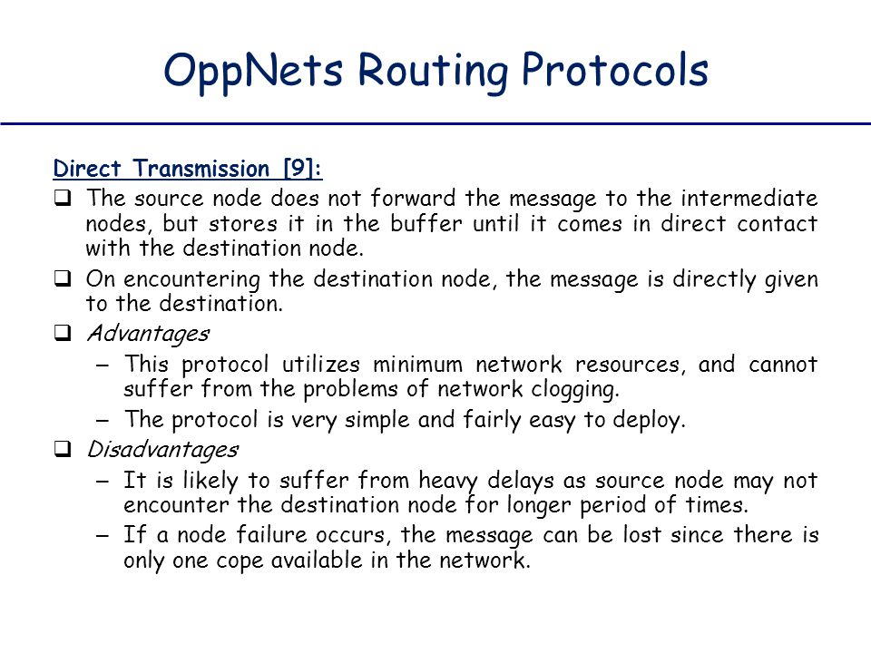 OppNets Routing Protocols Direct Transmission [9]:  The source node does not forward the message to the intermediate nodes, but stores it in the buff