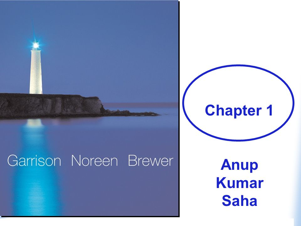 Copyright © Anup Kumar Saha Managerial Accounting and the Business Environment Chapter One