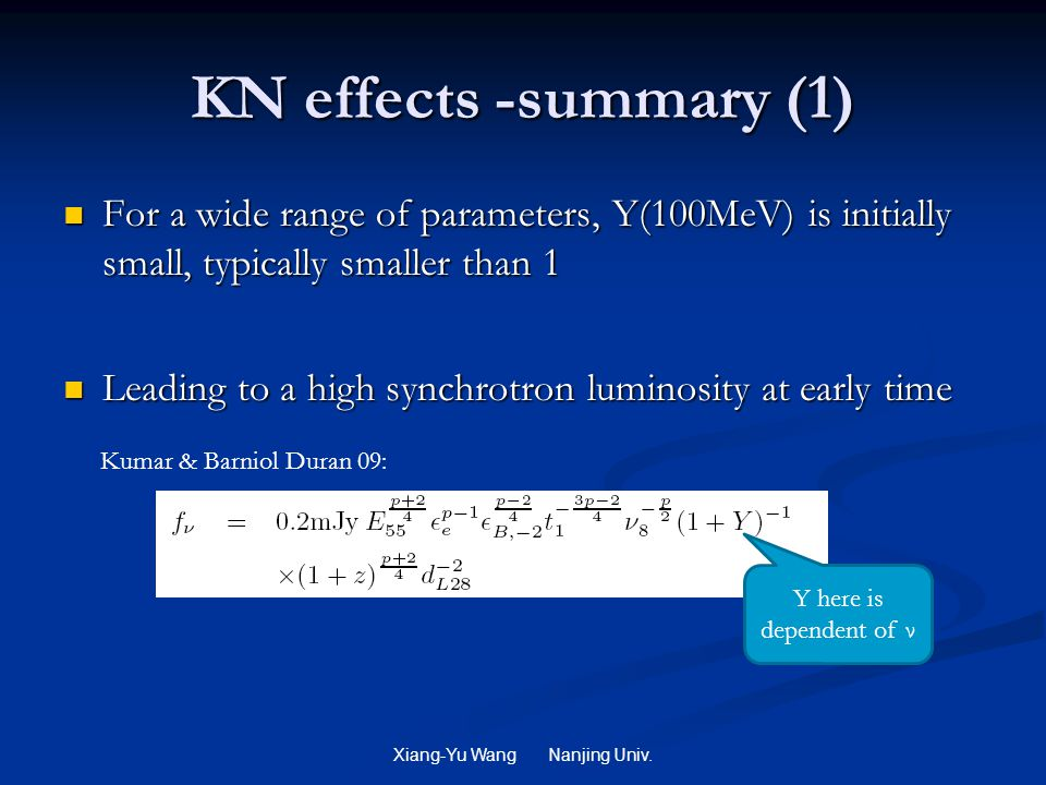 KN effects -summary (1) For a wide range of parameters, Y(100MeV) is initially small, typically smaller than 1 For a wide range of parameters, Y(100MeV) is initially small, typically smaller than 1 Leading to a high synchrotron luminosity at early time Leading to a high synchrotron luminosity at early time Xiang-Yu Wang Nanjing Univ.