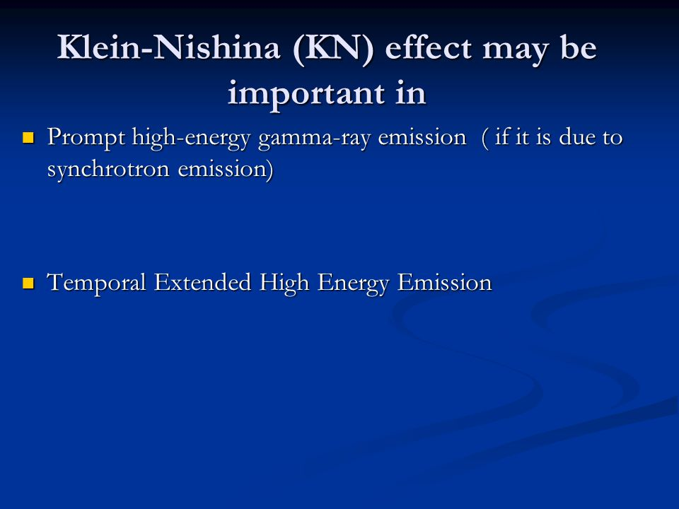 Klein-Nishina (KN) effect may be important in Prompt high-energy gamma-ray emission ( if it is due to synchrotron emission) Prompt high-energy gamma-ray emission ( if it is due to synchrotron emission) Temporal Extended High Energy Emission Temporal Extended High Energy Emission