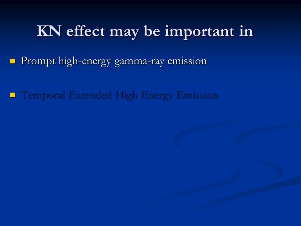 KN effect may be important in Prompt high-energy gamma-ray emission Prompt high-energy gamma-ray emission Temporal Extended High Energy Emission Temporal Extended High Energy Emission