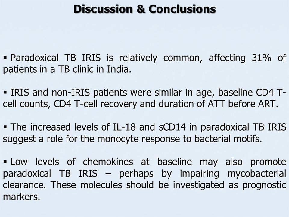 Discussion & Conclusions  Paradoxical TB IRIS is relatively common, affecting 31% of patients in a TB clinic in India.