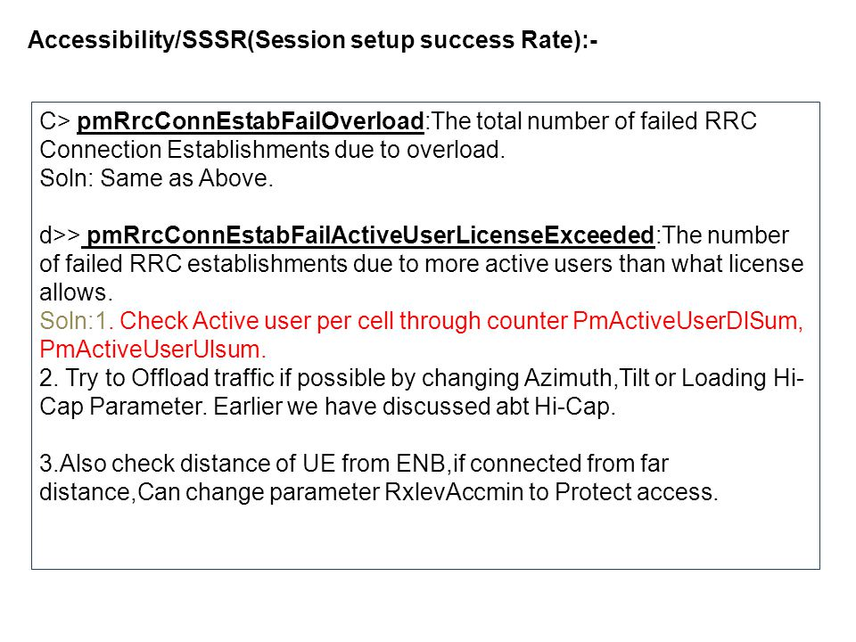 Accessibility/SSSR(Session setup success Rate):- C> pmRrcConnEstabFailOverload:The total number of failed RRC Connection Establishments due to overloa