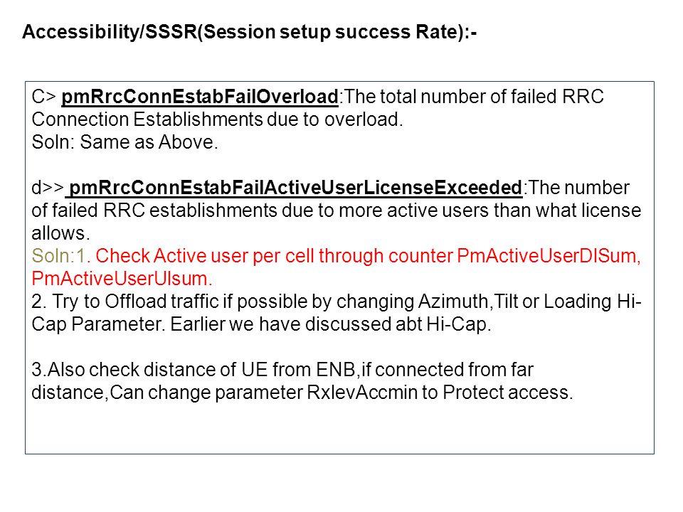 Accessibility/SSSR(Session setup success Rate):-.e> pmRrcConnEstabFailFailureInRadioProcedure:The number of failed RRC establishments due to failed radio procedure.