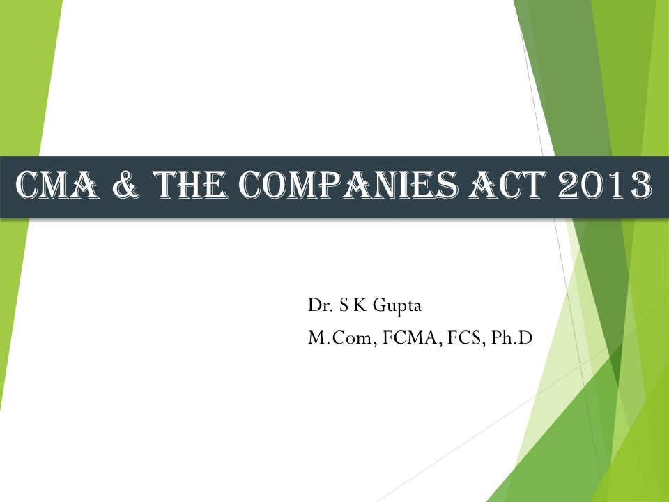 The Companies Act 2013 Act is a landmark piece of corporate legislation with far- reaching implications that are set to significantly change the manner in which corporates operate in India Aims to make Indian corporate environment m ore transparent, robust and globally acceptable
