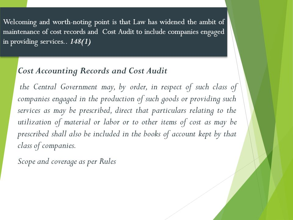 Cost Accounting Records and Cost Audit the Central Government may, by order, in respect of such class of companies engaged in the production of such g