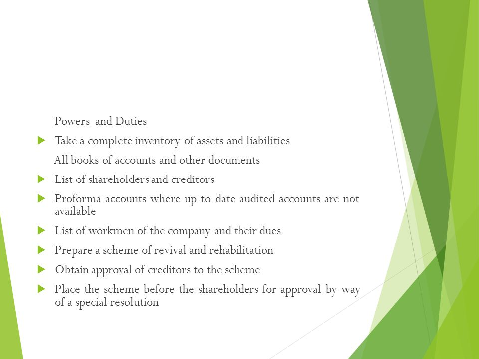 Powers and Duties  Take a complete inventory of assets and liabilities All books of accounts and other documents  List of shareholders and creditors